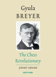 Jimmy Adams Gyula Breyer : The Chess Revolutionary
