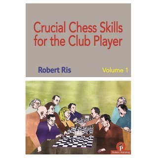 Robert Ris : Crucial Chess Skills for the Club Player vol. 1