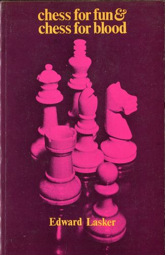Eduard Lasker Chess for Fun Chess for Blood
